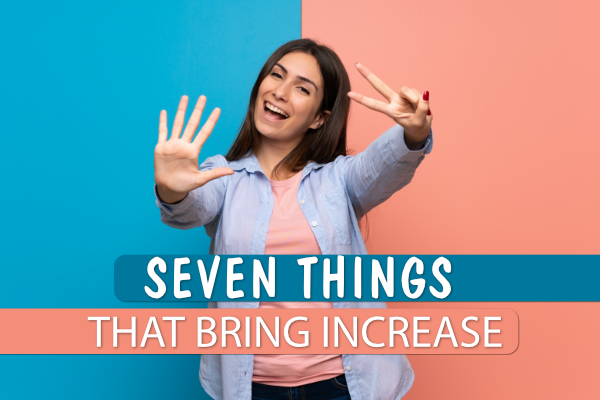 Seven Things That Bring Increase