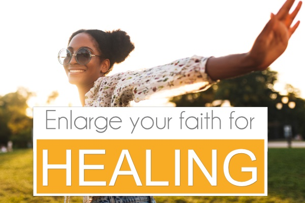 Enlarge your faith for healing