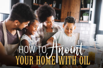How to Anoint Your Home With Oil