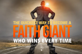 The Quickest way to Become a Faith Giant who Wins every Time.